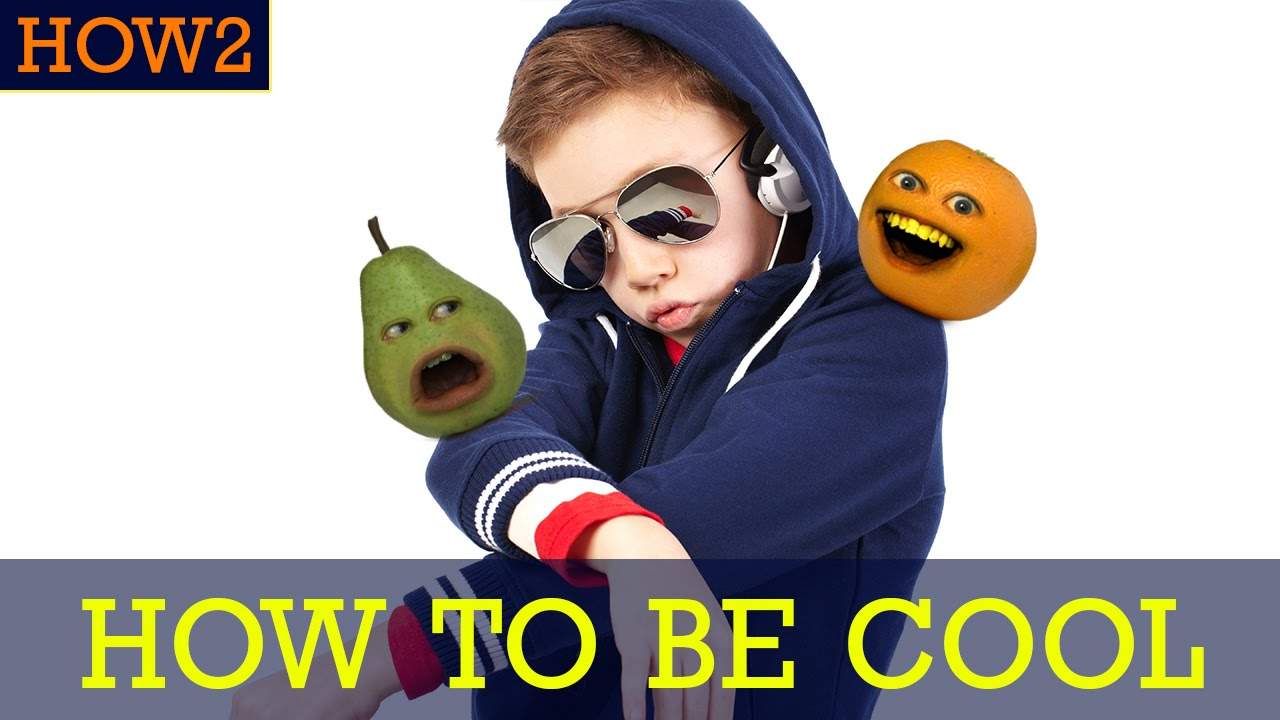 Annoying Orange How To Be Cool